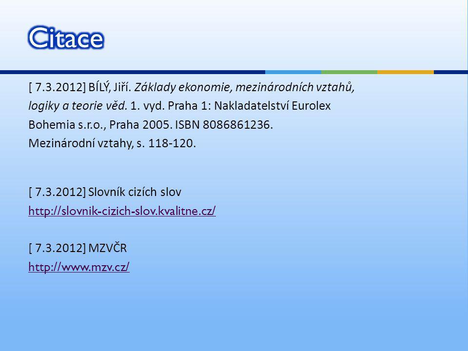 [ 7.3.2012] BÍLÝ, Jiří. Základy ekonomie, mezinárodních vztahů, logiky a teorie věd. 1. vyd. Praha 1: Nakladatelství Eurolex Bohemia s.r.o., Praha 200