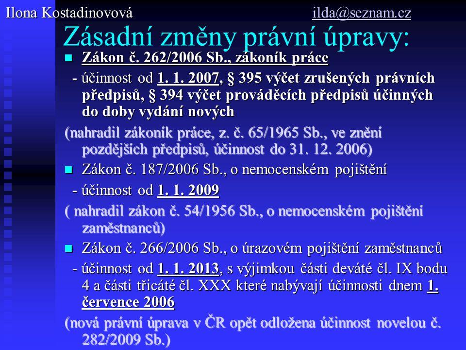 Zásadní změny právní úpravy: Zákon č.262/2006 Sb., zákoník práce Zákon č.