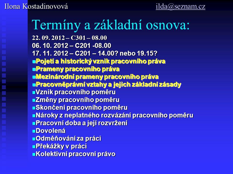 Termíny a základní osnova: 22.09. 2012 – C301 – 08.00 06.