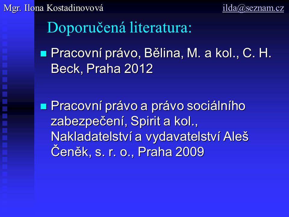 Doporučená literatura: Pracovní právo, Bělina, M. a kol., C. H. Beck, Praha 2012 Pracovní právo, Bělina, M. a kol., C. H. Beck, Praha 2012 Pracovní pr