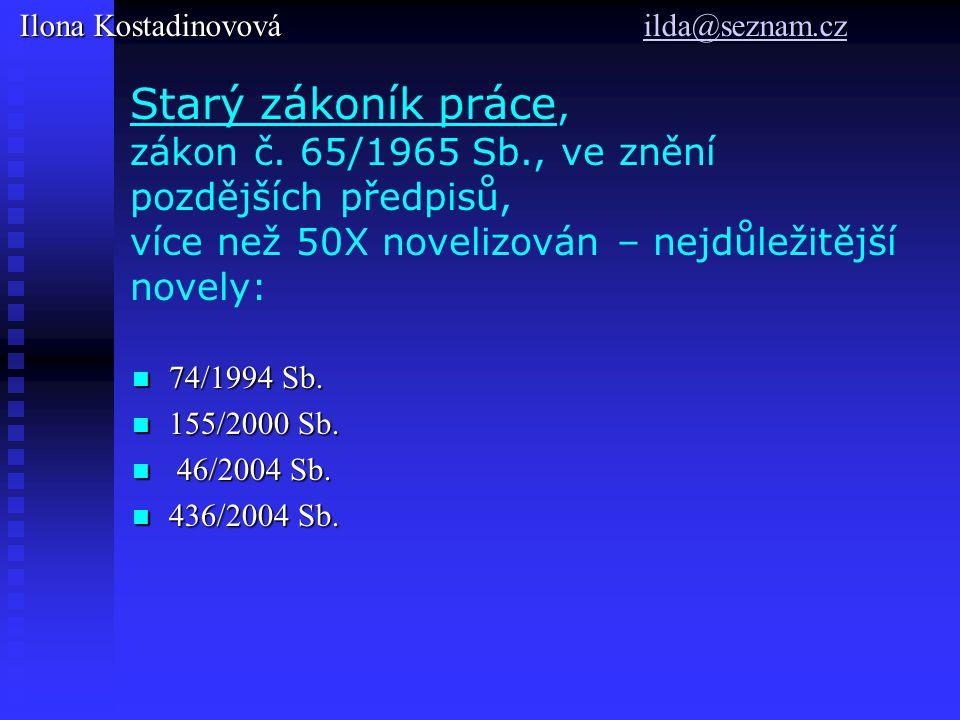 Starý zákoník práce, zákon č. 65/1965 Sb., ve znění pozdějších předpisů, více než 50X novelizován – nejdůležitější novely: 74/1994 Sb. 74/1994 Sb. 155