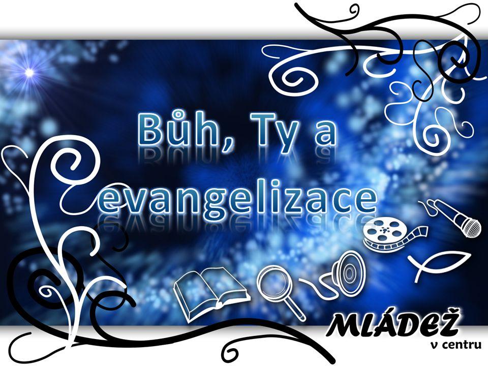 Evangelizace  Nemusíš dělat něco sám, dělej to v týmu lidí, povzbuzujte se navzájem