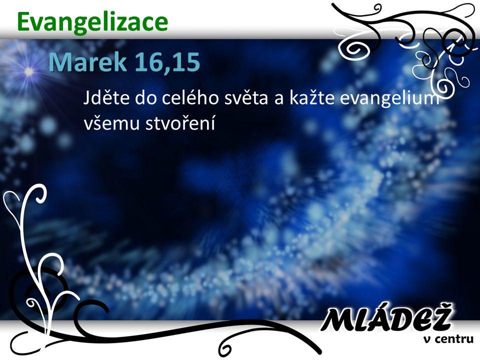 Evangelizace Marek 16,15 Jděte do celého světa a kažte evangelium všemu stvoření