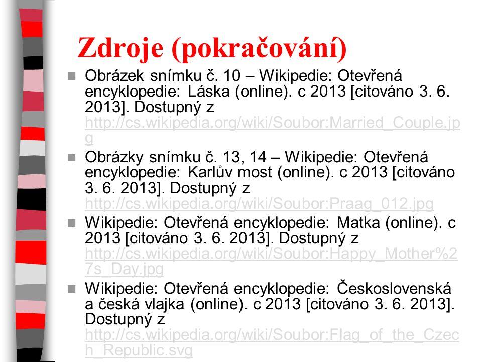 Zdroje (pokračování) Obrázek snímku č. 10 – Wikipedie: Otevřená encyklopedie: Láska (online). c 2013 [citováno 3. 6. 2013]. Dostupný z http://cs.wikip