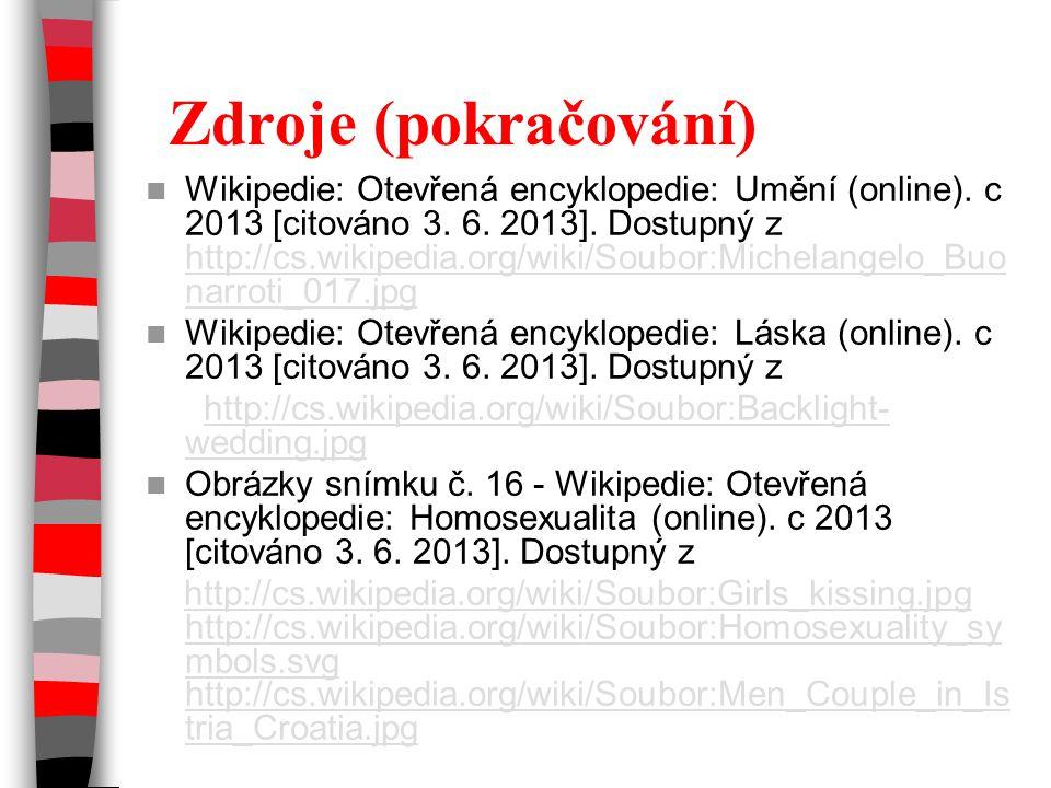 Zdroje (pokračování) Wikipedie: Otevřená encyklopedie: Umění (online). c 2013 [citováno 3. 6. 2013]. Dostupný z http://cs.wikipedia.org/wiki/Soubor:Mi