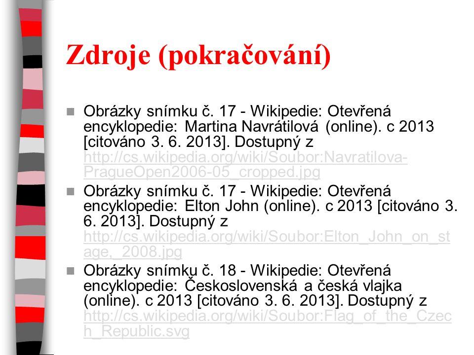 Zdroje (pokračování) Obrázky snímku č. 17 - Wikipedie: Otevřená encyklopedie: Martina Navrátilová (online). c 2013 [citováno 3. 6. 2013]. Dostupný z h