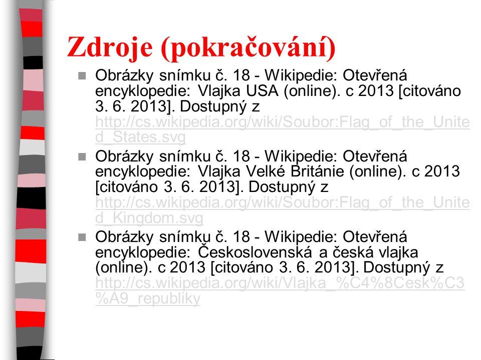 Zdroje (pokračování) Obrázky snímku č. 18 - Wikipedie: Otevřená encyklopedie: Vlajka USA (online). c 2013 [citováno 3. 6. 2013]. Dostupný z http://cs.