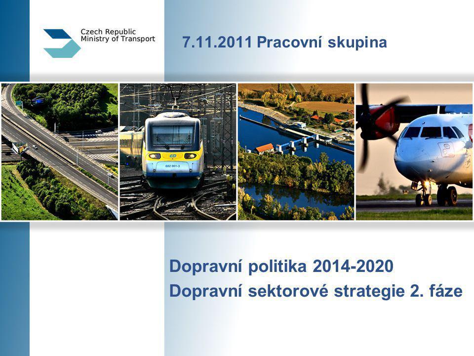 7.11.2011 Pracovní skupina Dopravní politika 2014-2020 Dopravní sektorové strategie 2. fáze