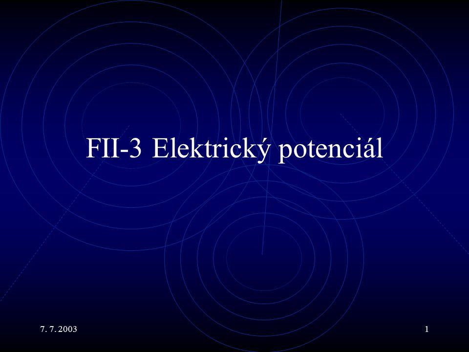 7. 7. 20031 FII-3 Elektrický potenciál