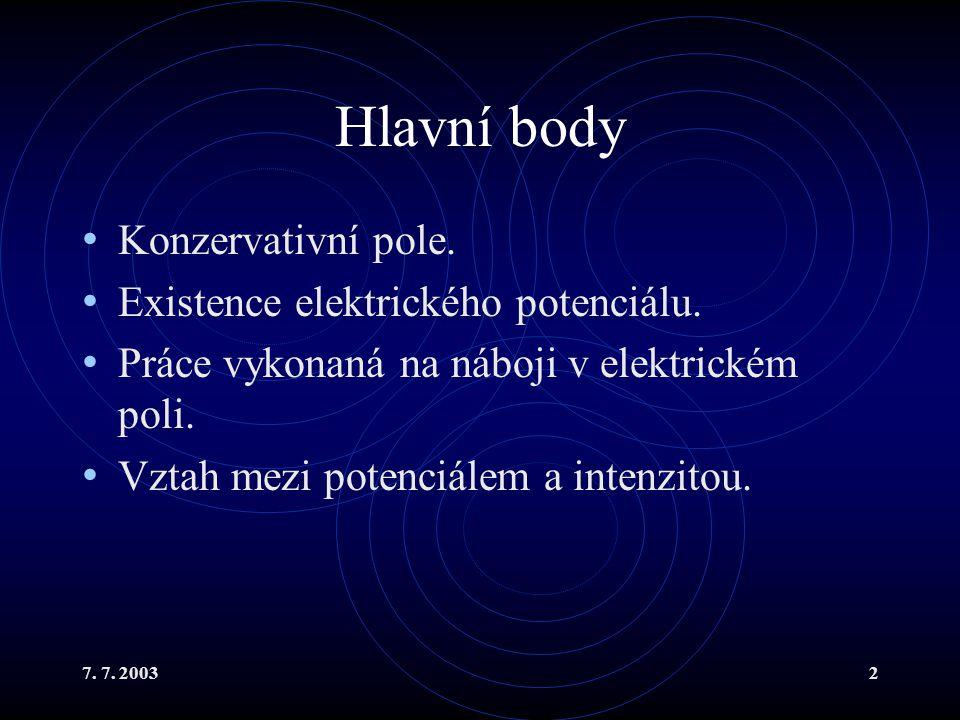 7. 7. 20032 Hlavní body Konzervativní pole. Existence elektrického potenciálu.