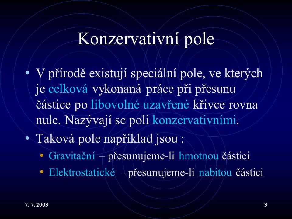 7. 7. 20033 Konzervativní pole V přírodě existují speciální pole, ve kterých je celková vykonaná práce při přesunu částice po libovolné uzavřené křivc