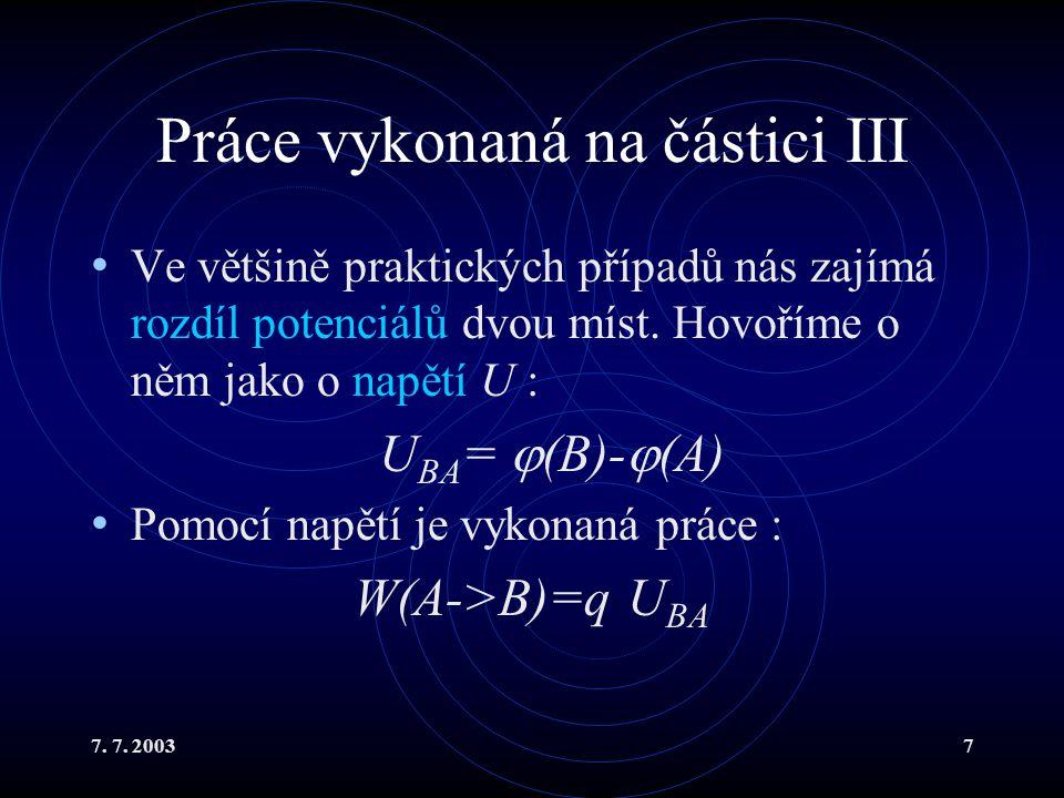 7. 7. 20037 Práce vykonaná na částici III Ve většině praktických případů nás zajímá rozdíl potenciálů dvou míst. Hovoříme o něm jako o napětí U : U BA