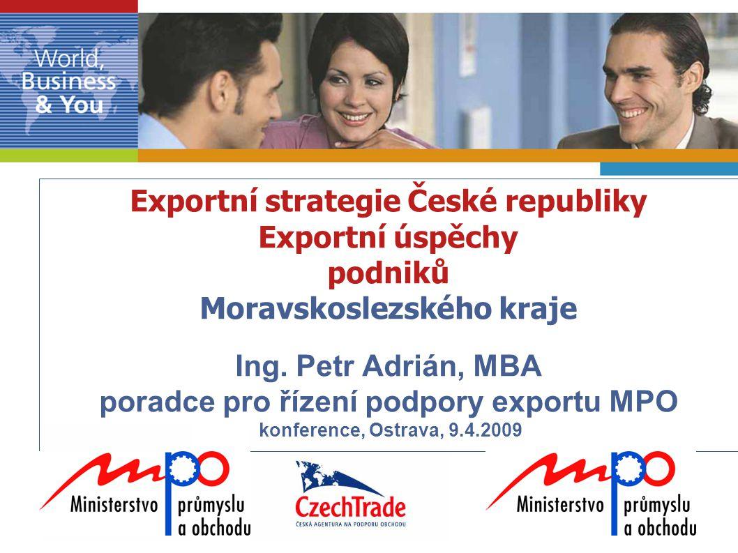 2 2 Bilaterální obchodní a ekonomické vztahy – řízení podpory exportu (1)  VIZE: Exportní strategie 2006 -2010  Prosadit zájmy ČR ve světě prostřednictvím  obchodu a investic (+ základní zdroje)  Zlepšení kvality služeb státu –  Lepší produkty a nové příležitosti pro podnikatele  tj.usnadňování obchodu, účinná podpora firem, lepší informovanost, vlídné a efektivní jednání, diverzifikace a podpora high VA, (IT), partnerství MZV, HK, kraje..