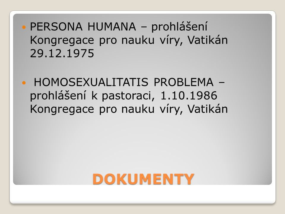DOKUMENTY PERSONA HUMANA – prohlášení Kongregace pro nauku víry, Vatikán 29.12.1975 HOMOSEXUALITATIS PROBLEMA – prohlášení k pastoraci, 1.10.1986 Kong