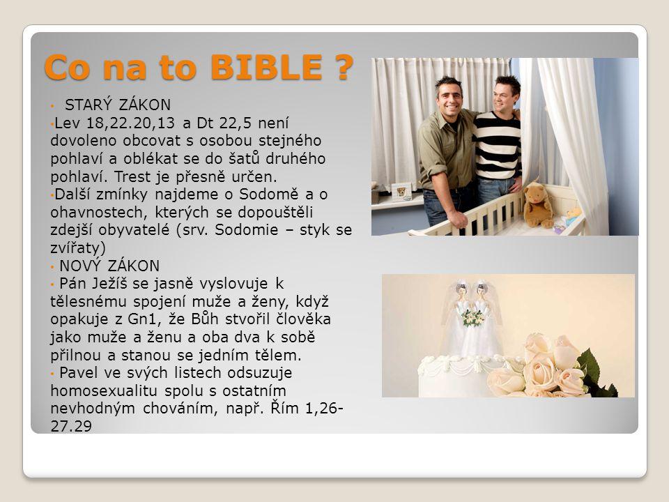 Co na to BIBLE ? STARÝ ZÁKON Lev 18,22.20,13 a Dt 22,5 není dovoleno obcovat s osobou stejného pohlaví a oblékat se do šatů druhého pohlaví. Trest je