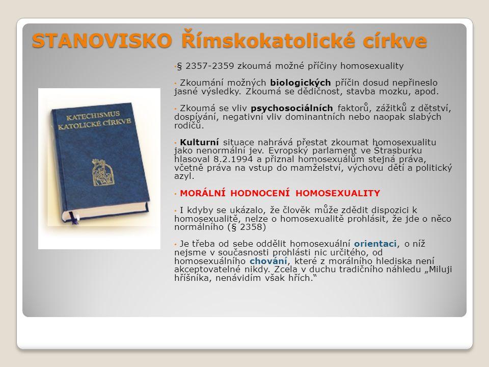 STANOVISKO Římskokatolické církve § 2357-2359 zkoumá možné příčiny homosexuality Zkoumání možných biologických příčin dosud nepřineslo jasné výsledky.