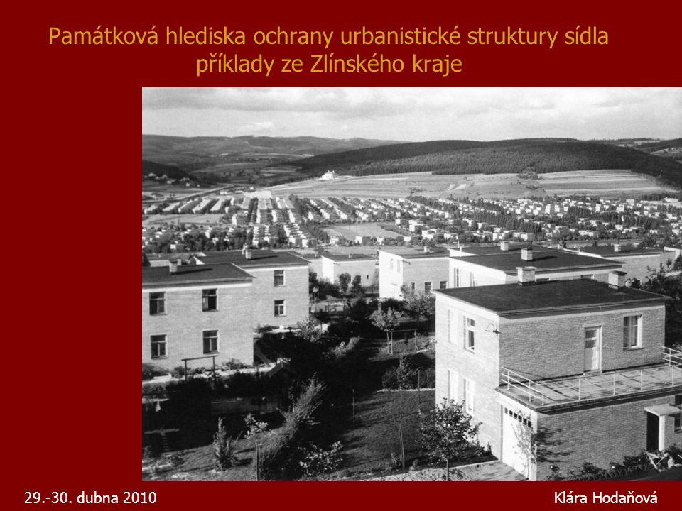 Památková hlediska ochrany urbanistické struktury sídla příklady ze Zlínského kraje 29.-30. dubna 2010 Klára Hodaňová