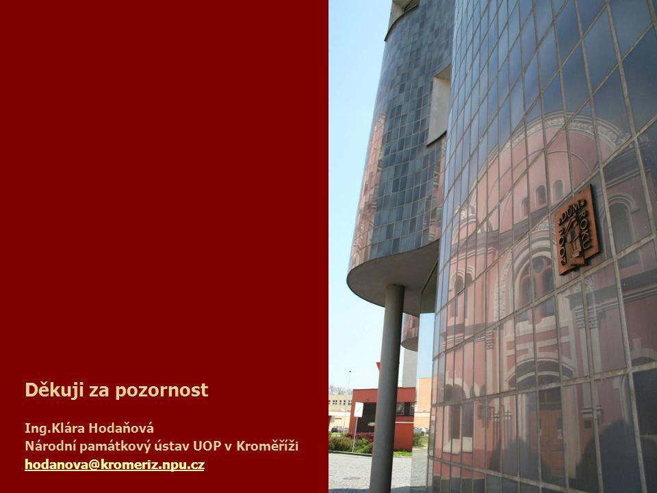 Děkuji za pozornost Ing.Klára Hodaňová Národní památkový ústav UOP v Kroměříži hodanova@kromeriz.npu.cz hodanova@kromeriz.npu.cz