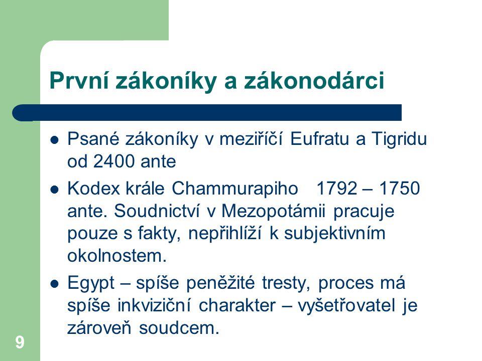 9 První zákoníky a zákonodárci Psané zákoníky v meziříčí Eufratu a Tigridu od 2400 ante Kodex krále Chammurapiho 1792 – 1750 ante. Soudnictví v Mezopo