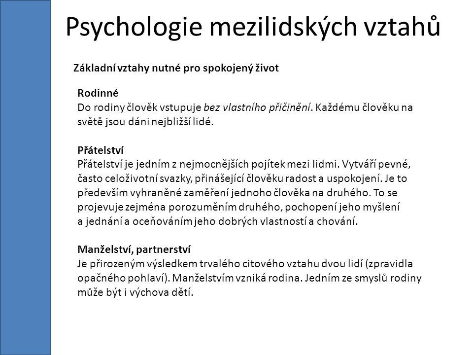 Psychologie mezilidských vztahů Základní vztahy nutné pro spokojený život Rodinné Do rodiny člověk vstupuje bez vlastního přičinění.