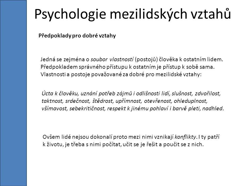 Psychologie mezilidských vztahů Předpoklady pro dobré vztahy Jedná se zejména o soubor vlastností (postojů) člověka k ostatním lidem.