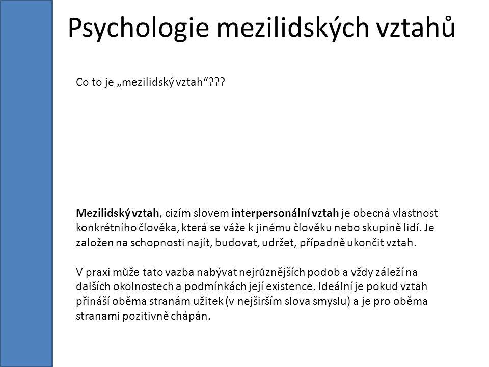 Psychologie mezilidských vztahů Mezilidský vztah, cizím slovem interpersonální vztah je obecná vlastnost konkrétního člověka, která se váže k jinému člověku nebo skupině lidí.