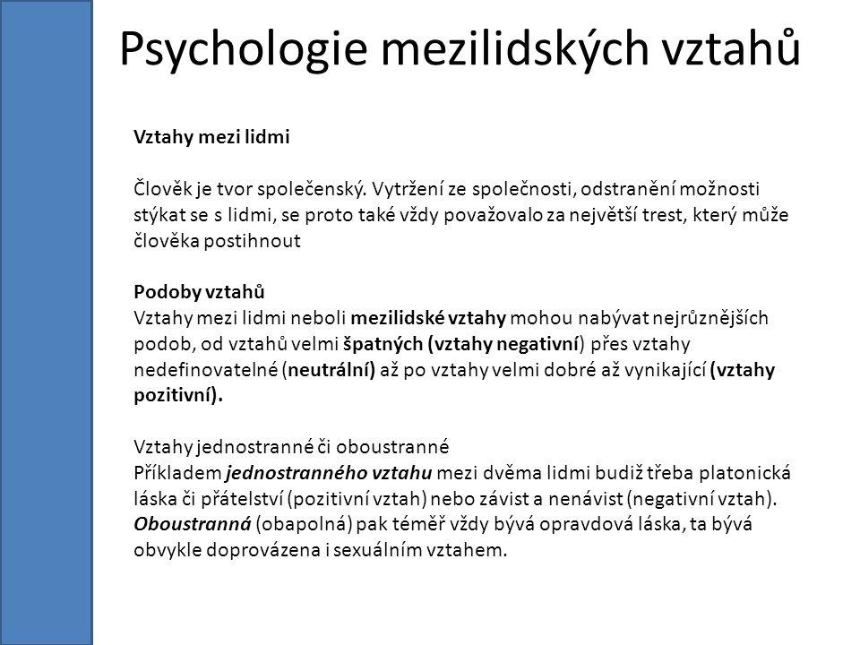 Psychologie mezilidských vztahů Vztahy mezi lidmi Člověk je tvor společenský.