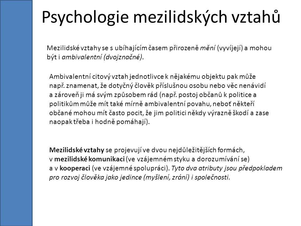 Psychologie mezilidských vztahů Mezilidské vztahy se s ubíhajícím časem přirozeně mění (vyvíjejí) a mohou být i ambivalentní (dvojznačné).