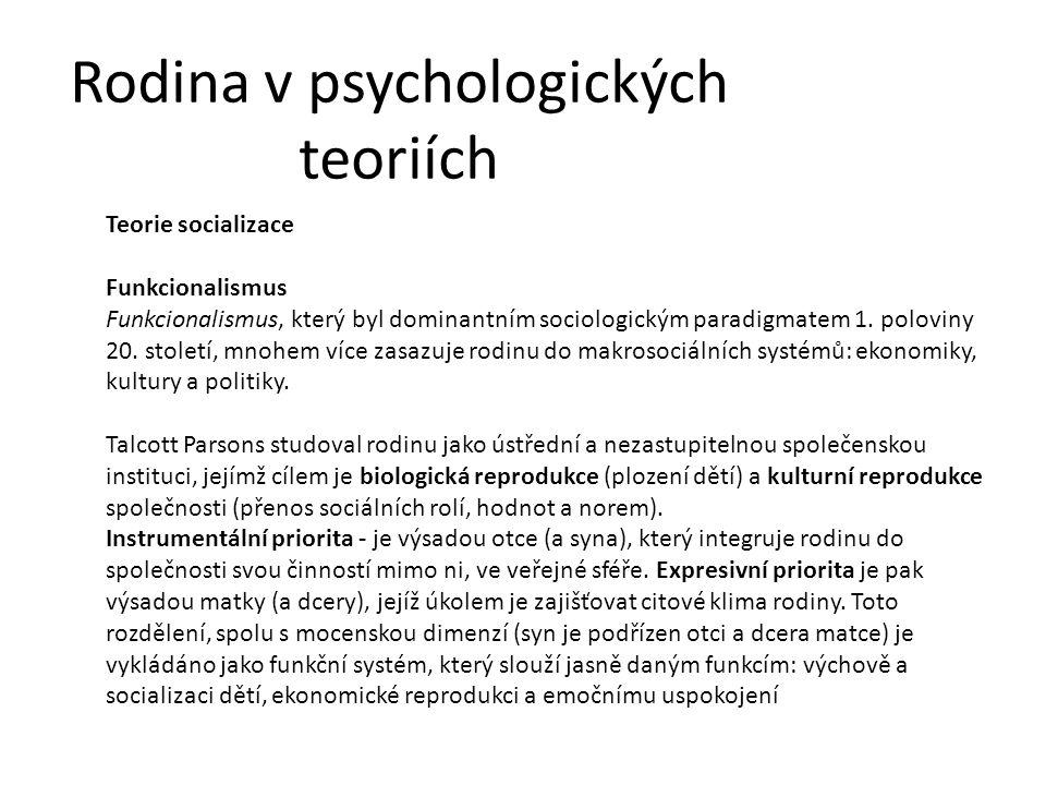 Rodina v psychologických teoriích Teorie socializace Funkcionalismus Funkcionalismus, který byl dominantním sociologickým paradigmatem 1. poloviny 20.
