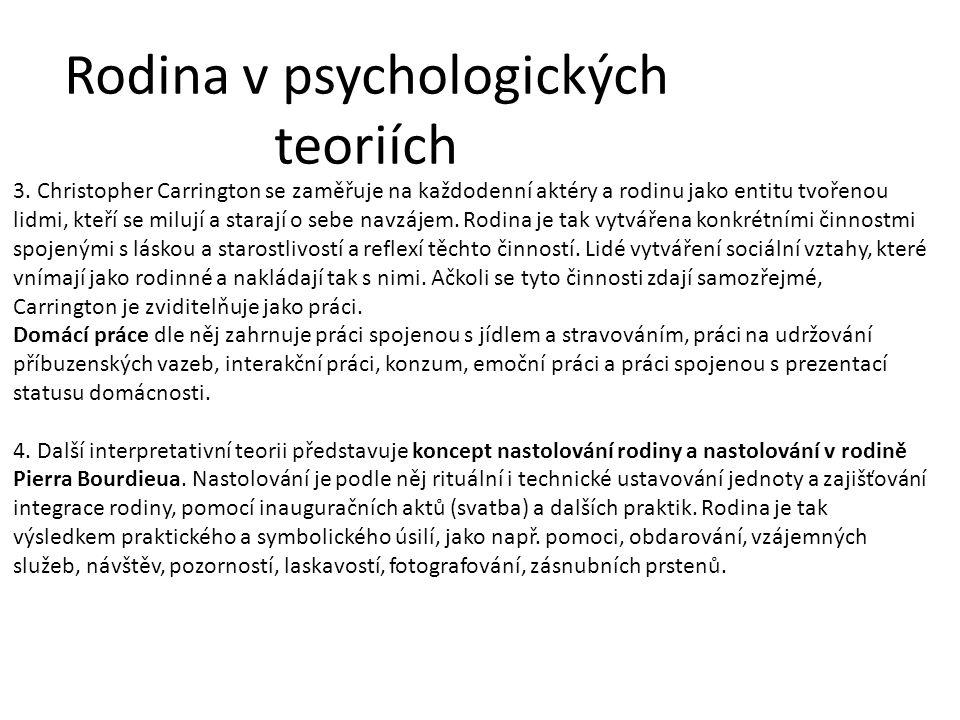 Rodina v psychologických teoriích 3. Christopher Carrington se zaměřuje na každodenní aktéry a rodinu jako entitu tvořenou lidmi, kteří se milují a st