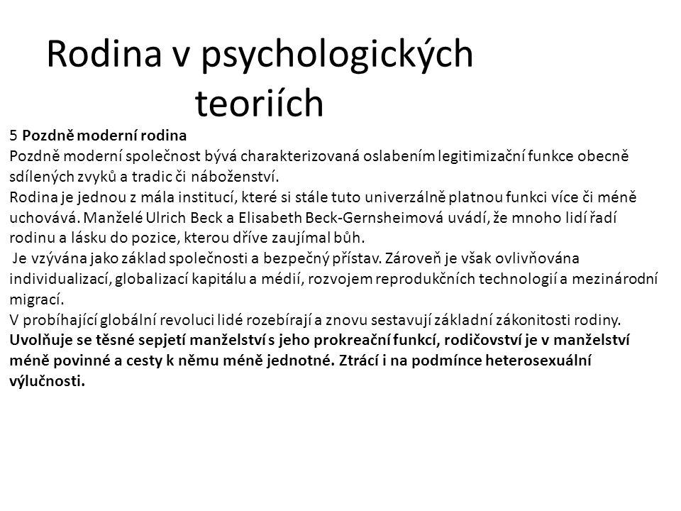 Rodina v psychologických teoriích 5 Pozdně moderní rodina Pozdně moderní společnost bývá charakterizovaná oslabením legitimizační funkce obecně sdílených zvyků a tradic či náboženství.