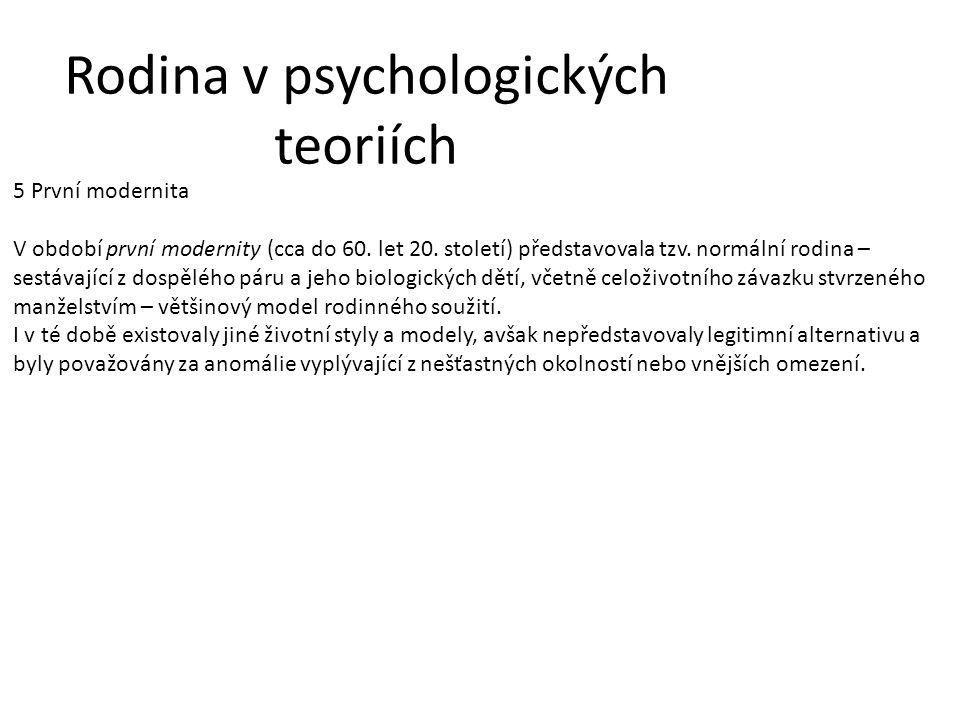 Rodina v psychologických teoriích 5 První modernita V období první modernity (cca do 60. let 20. století) představovala tzv. normální rodina – sestáva
