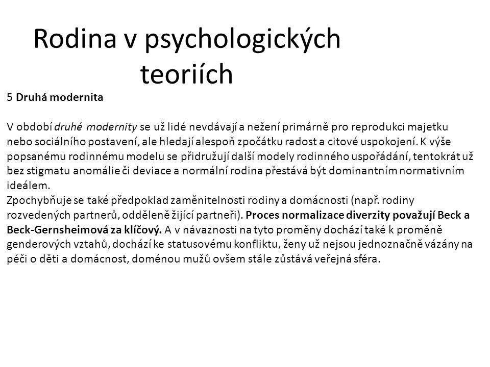 Rodina v psychologických teoriích 5 Druhá modernita V období druhé modernity se už lidé nevdávají a nežení primárně pro reprodukci majetku nebo sociálního postavení, ale hledají alespoň zpočátku radost a citové uspokojení.
