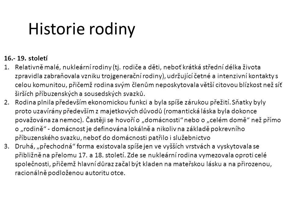 Historie rodiny 16.- 19. století 1.Relativně malé, nukleární rodiny (tj. rodiče a děti, neboť krátká střední délka života zpravidla zabraňovala vzniku