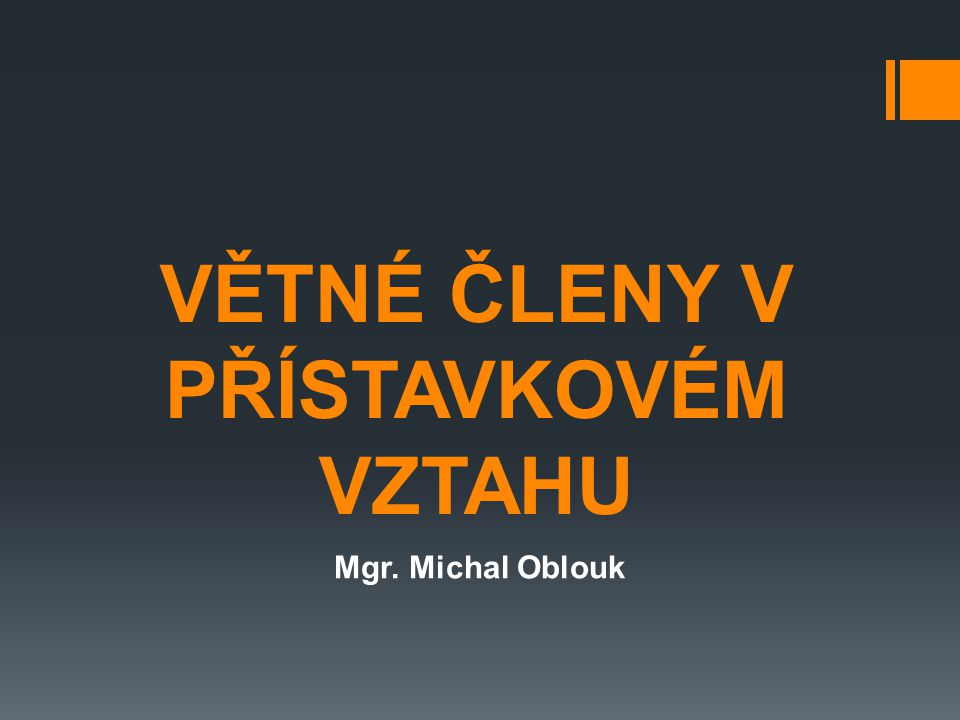 PŘÍSTAVEK  volně připojený shodný přívlastek  základem je podstatné jméno  rozvitý i několikanásobný  stojí za podstatným jménem, blíže ho určuje  oddělen čárkami Bratislava, hlavní město Slovenska, leží na Dunaji.