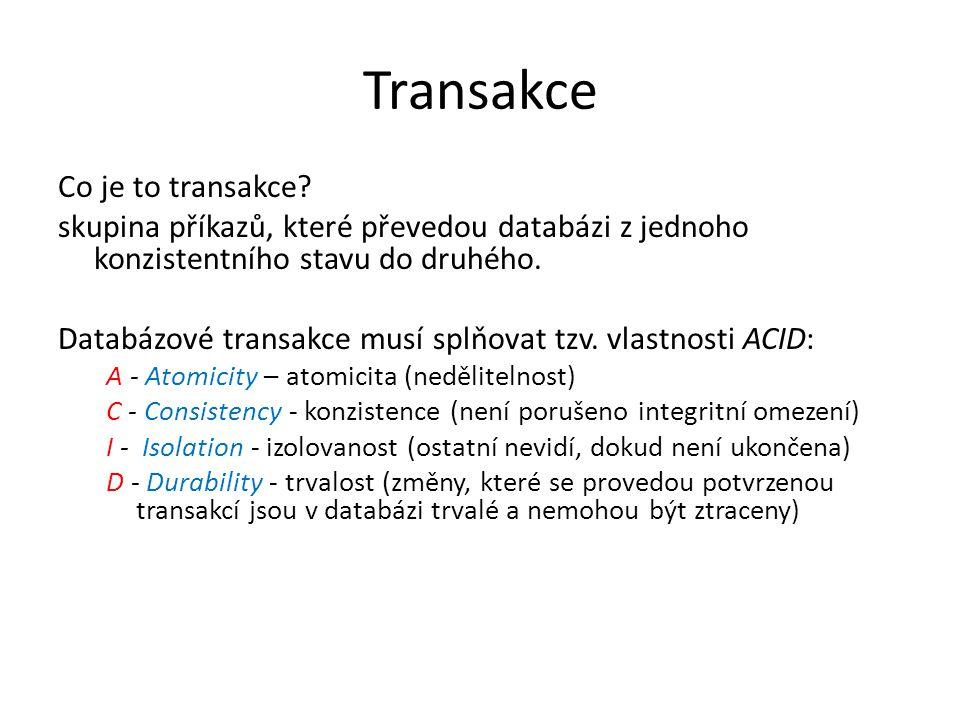 Transakce Co je to transakce? skupina příkazů, které převedou databázi z jednoho konzistentního stavu do druhého. Databázové transakce musí splňovat t