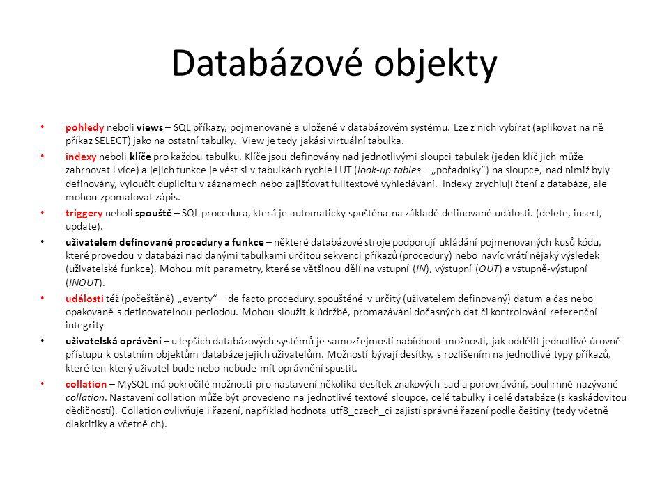 Databázové objekty pohledy neboli views – SQL příkazy, pojmenované a uložené v databázovém systému. Lze z nich vybírat (aplikovat na ně příkaz SELECT)