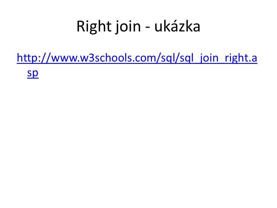 Right join - ukázka http://www.w3schools.com/sql/sql_join_right.a sp