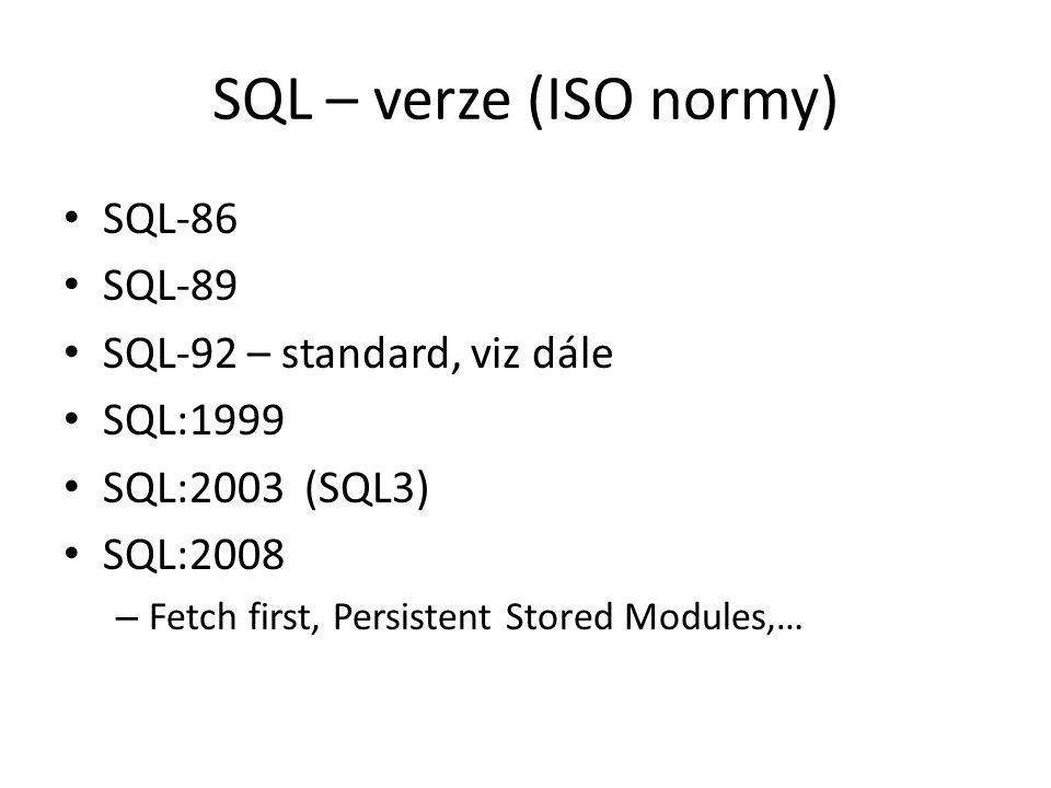SQL – verze (ISO normy) SQL-86 SQL-89 SQL-92 – standard, viz dále SQL:1999 SQL:2003 (SQL3) SQL:2008 – Fetch first, Persistent Stored Modules,…