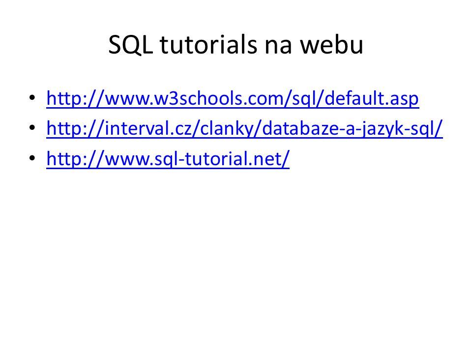 SQL tutorials na webu http://www.w3schools.com/sql/default.asp http://interval.cz/clanky/databaze-a-jazyk-sql/ http://www.sql-tutorial.net/