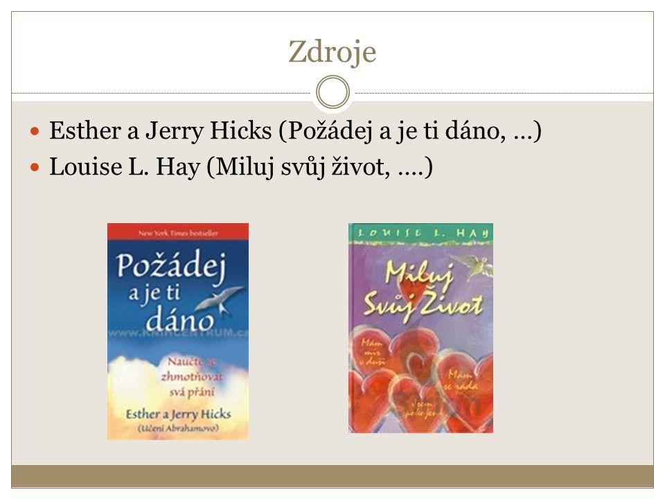 Zdroje Esther a Jerry Hicks (Požádej a je ti dáno, …) Louise L. Hay (Miluj svůj život, ….)
