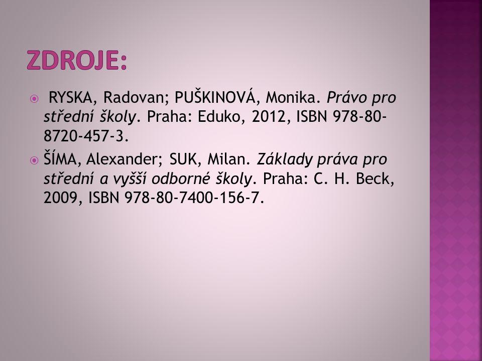  RYSKA, Radovan; PUŠKINOVÁ, Monika. Právo pro střední školy. Praha: Eduko, 2012, ISBN 978-80- 8720-457-3.  ŠÍMA, Alexander; SUK, Milan. Základy práv