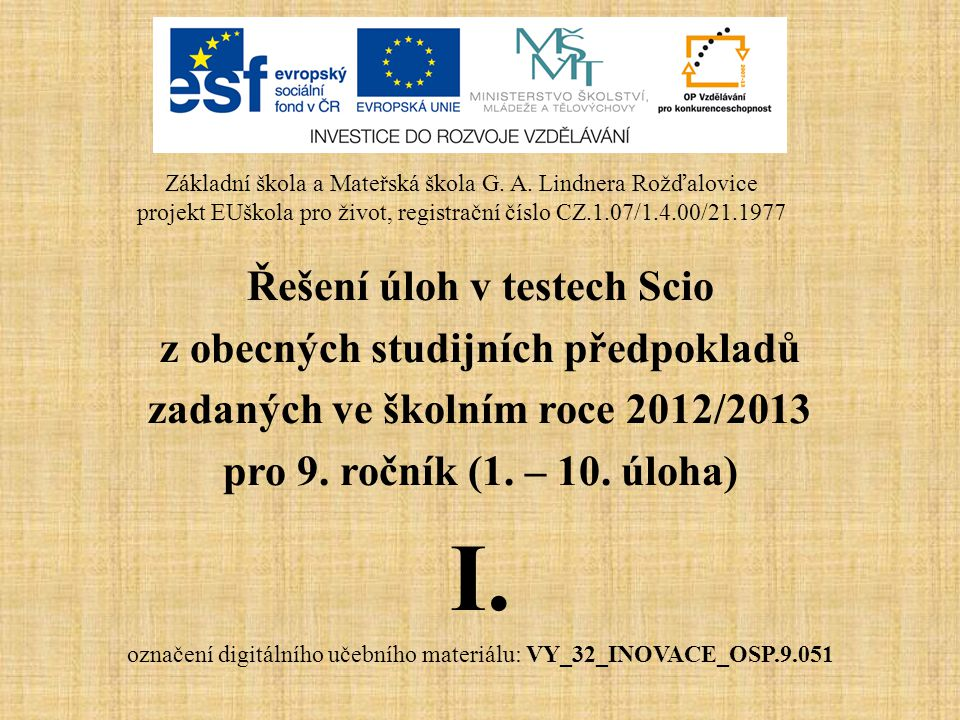 Řešení úloh v testech Scio z obecných studijních předpokladů zadaných ve školním roce 2012/2013 pro 9. ročník (1. – 10. úloha) I. označení digitálního