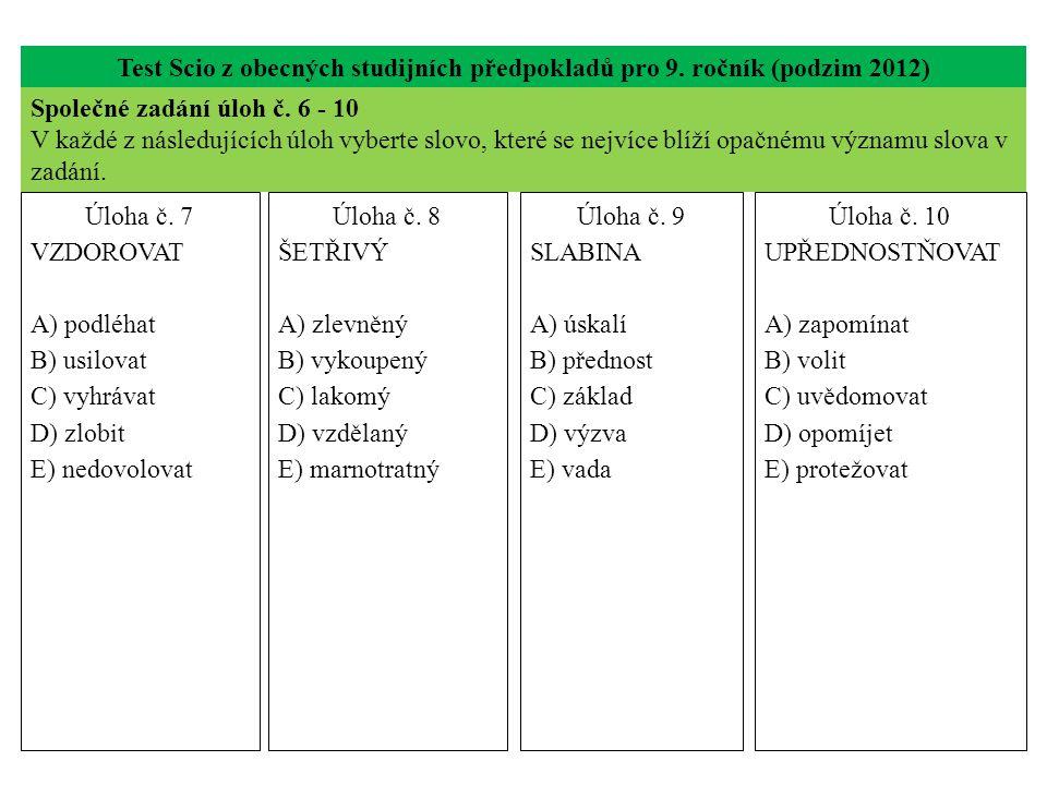 Test Scio z obecných studijních předpokladů pro 9. ročník (podzim 2012) Úloha č. 7 VZDOROVAT A) podléhat B) usilovat C) vyhrávat D) zlobit E) nedovolo