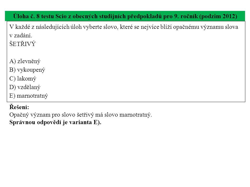V každé z následujících úloh vyberte slovo, které se nejvíce blíží opačnému významu slova v zadání. ŠETŘIVÝ A) zlevněný B) vykoupený C) lakomý D) vzdě