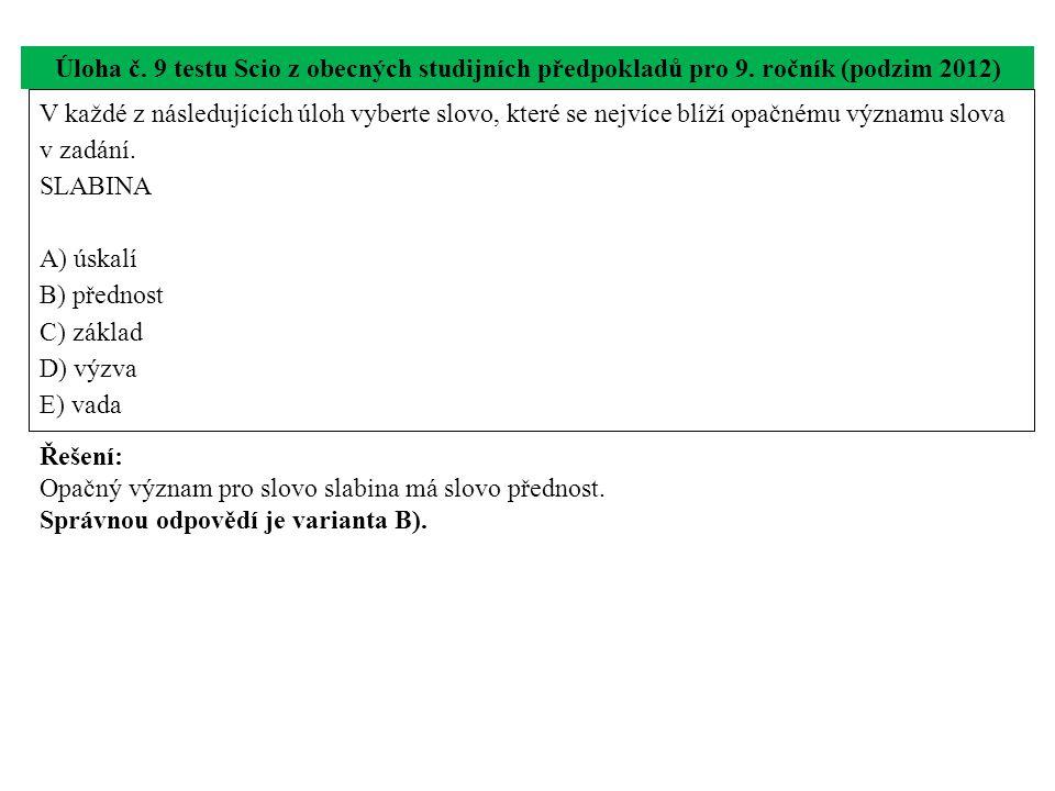 V každé z následujících úloh vyberte slovo, které se nejvíce blíží opačnému významu slova v zadání. SLABINA A) úskalí B) přednost C) základ D) výzva E