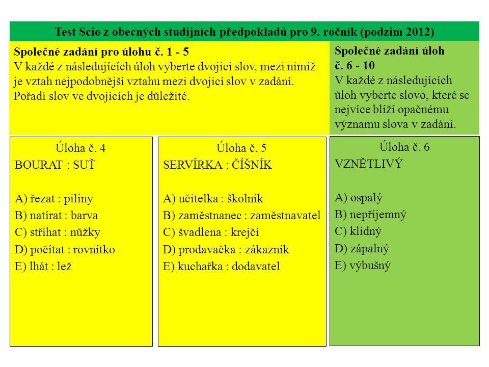 Test Scio z obecných studijních předpokladů pro 9. ročník (podzim 2012) Úloha č. 4 BOURAT : SUŤ A) řezat : piliny B) natírat : barva C) stříhat : nůžk