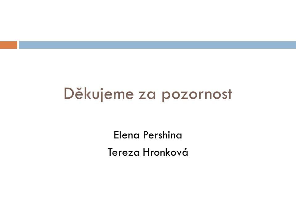 Děkujeme za pozornost Elena Pershina Tereza Hronková