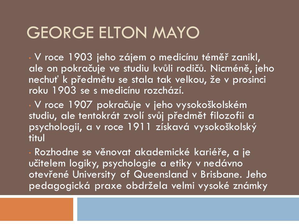 GEORGE ELTON MAYO V roce 1903 jeho zájem o medicínu téměř zanikl, ale on pokračuje ve studiu kvůli rodičů. Nicméně, jeho nechuť k předmětu se stala ta