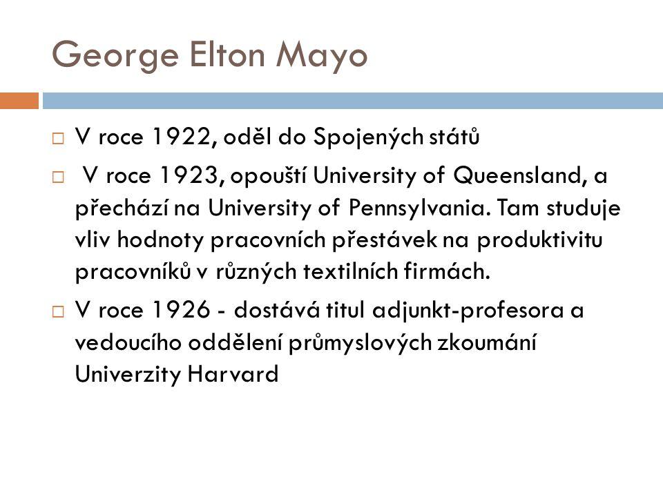 George Elton Mayo  V roce 1922, oděl do Spojených států  V roce 1923, opouští University of Queensland, a přechází na University of Pennsylvania. Ta